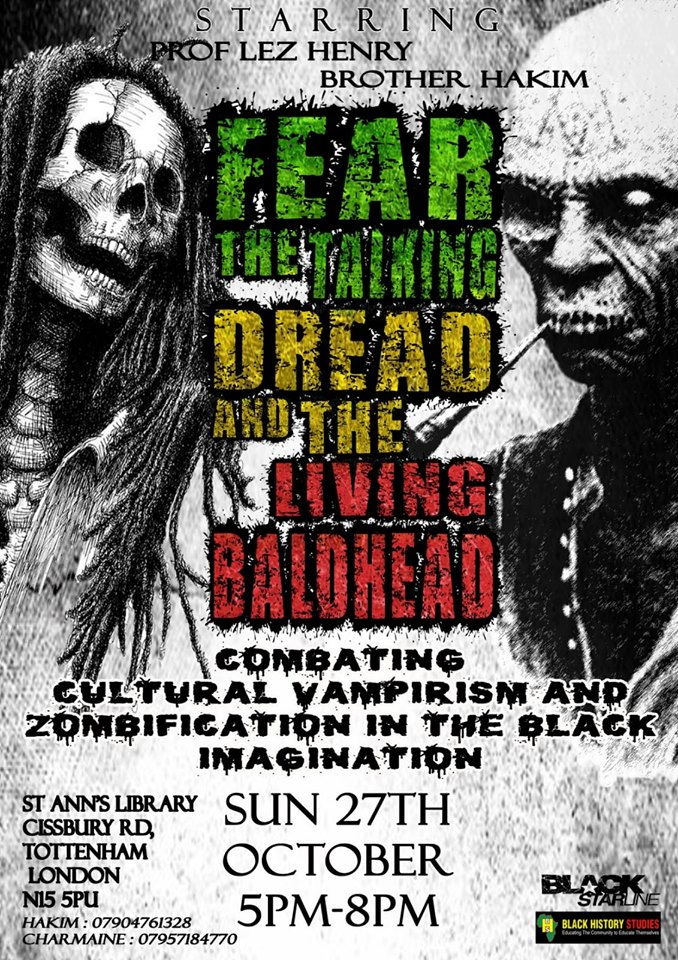 FEAR THE TALKING DREAD AND THE LIVING BALDHEAD: Combating Cultural Vampirism and Zombification in the Black Imagination!
