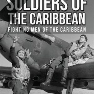 Pilots And Soldiers Of The Caribbean: Fighting Men Of The Caribbean